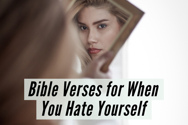 Bible Verses for Self-Acceptance When You Hate Yourself TheHopeLine