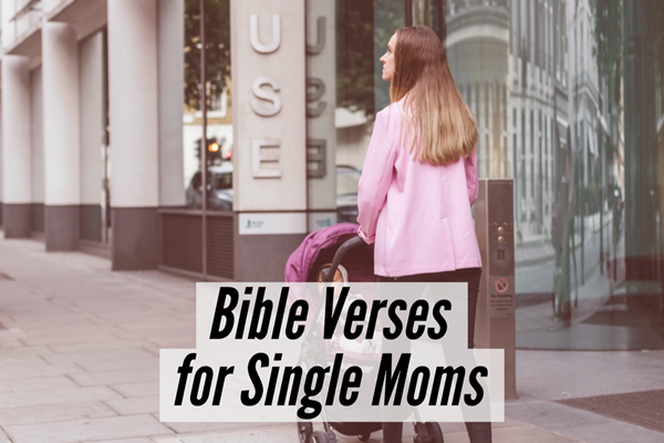 Bible Verses for Single Moms – Get Help from God
