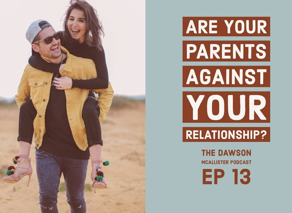 Are Your Parents Against Your Relationship? EP 13
