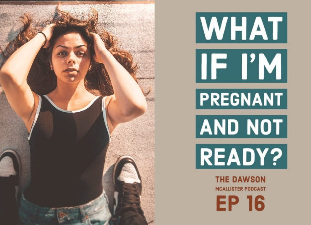 What If I'm Pregnant and Not Ready? EP 16