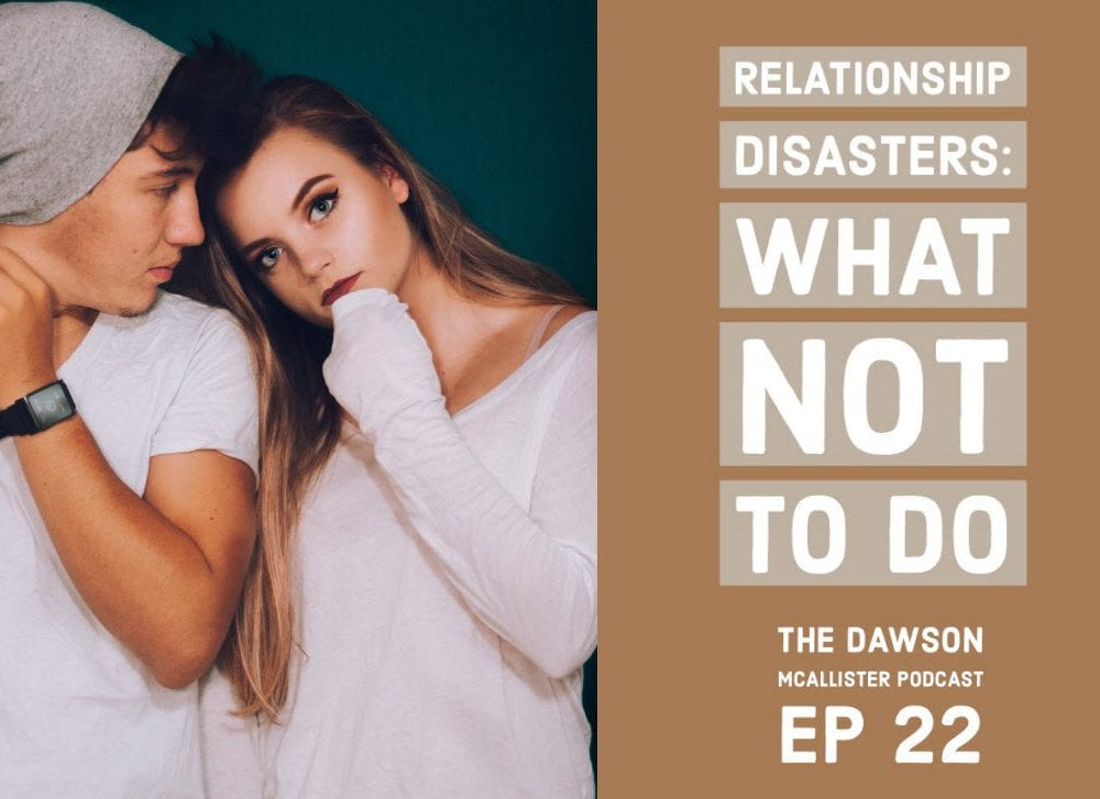 Relationship Disasters – What Not to Do:  EP 22