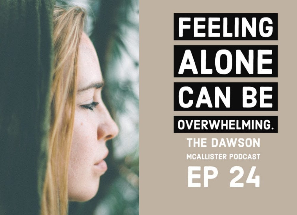 The Dawson McAllister Podcast Episode 24 The Overwhelming feeling of loneliness