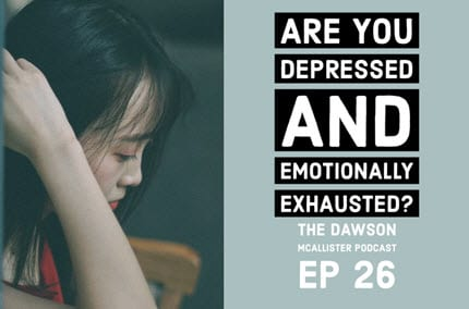 Are You Depressed and Emotionally Exhausted? EP 26