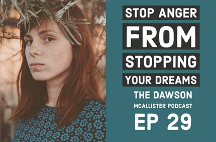 Stop Anger from Stopping Your Dreams: EP 29
