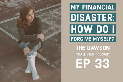 My Financial Disaster: How Do I Forgive Myself?  EP 33