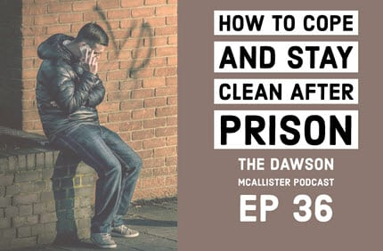 How to Cope and Stay Clean After Prison: EP 36