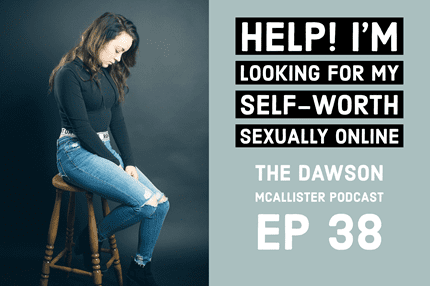 Help! I'm Looking for My Self-Worth Sexually Online: EP 38