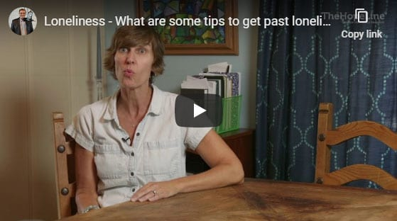 Loneliness – What are some tips to get past loneliness?
