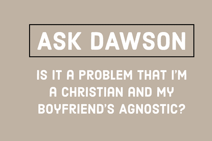 Is It a Problem That I'm a Christian and My Boyfriend's Agnostic?