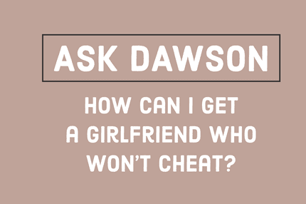 How Can I Get a Girlfriend Who Won't Cheat?