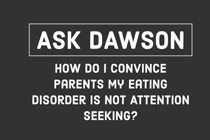 How Do I Convince Parents My Eating Disorder Is Not Attention Seeking?