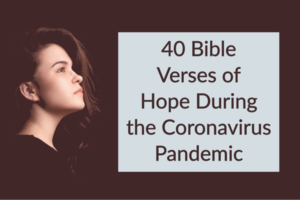 40 Coronavirus Bible Verses - Get Peace & Hope from God TheHopeLine