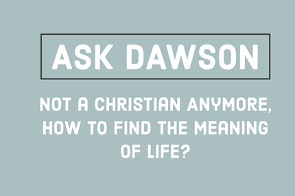 Not a Christian Anymore, How To Find the Meaning of Life?