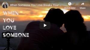 When Someone You Love Breaks Your Heart Broken Heart Video
