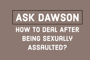 Ask Dawson How to deal after being sexually assaulted