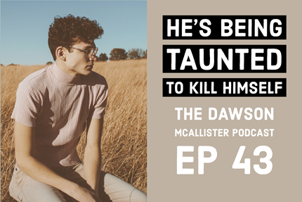 He's Being Taunted to Kill Himself: EP 43