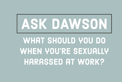 What Should I Do, I'm Being Sexually Harassed at Work?