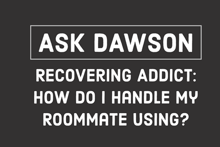 Recovering Addict: How Do I Handle My Roommate Using?
