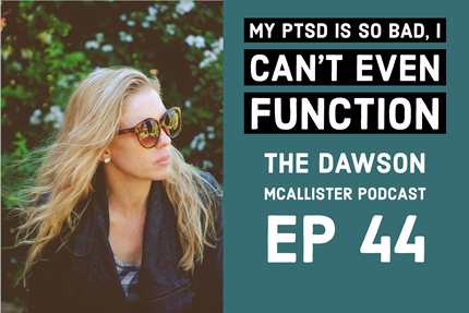 My PTSD Is So Bad, I Can't Even Function: EP 44