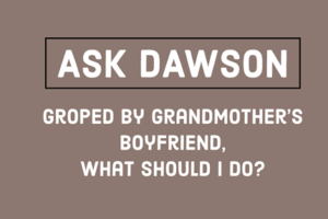 Ask Dawson touches her inappropriately Groped by Grandmother's Boyfriend, What Should I Do Sexual Assault