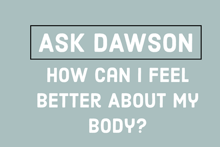 Ask Dawson McAllister How Can I Feel Better About My Body self-esteem body image TheHopeLine