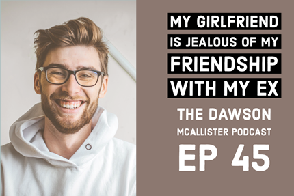 My Girlfriend is Jealous of My Friendship With My Ex-Girlfriend: EP 45