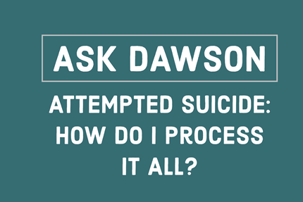 Attempted Suicide: How Do I Process it All?