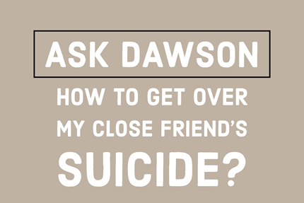 How to Get Over My Close Friend's Suicide?