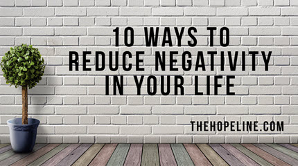 10 Ways to Reduce Negativity in Your Life