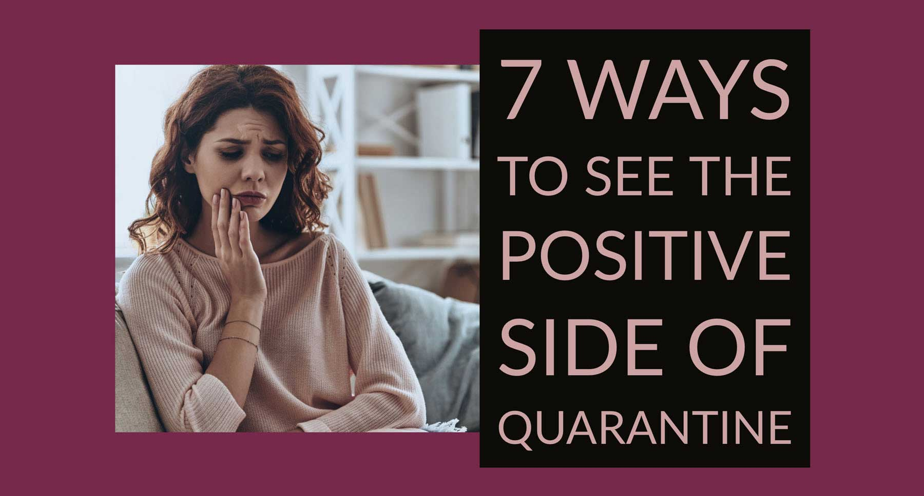 TheHopeLine-Checklist-Woman-depressed-from-isolating-quarantine-during-pandemic-7-Ways-to-See-the-Positive-Side-of-Quarantine