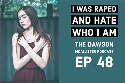I Was Raped and Hate Who I Am: EP 48