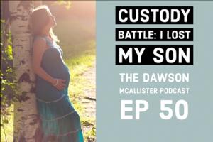 TheHopeLine Custody Battle I Lost My Son Episode 50 of the Dawson McAllister Podcast Unplanned pregnancy