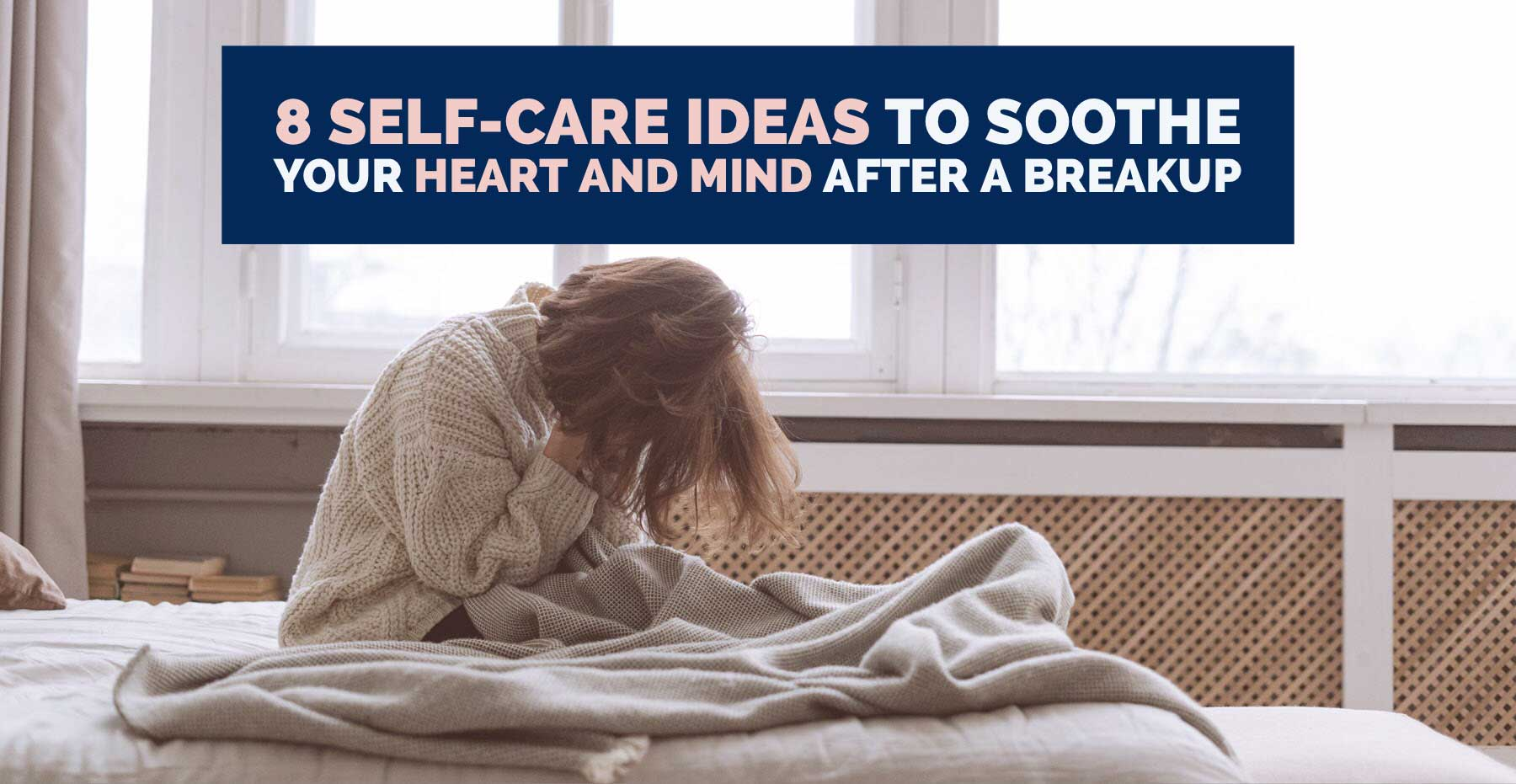 8-Self-Care-Ideas-to-Soothe-Your-Heart-and-Mind-After-a-Breakup-TheHopeLine
