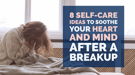 8 Self-Care Ideas to Soothe Your Heart and Mind After a Breakup