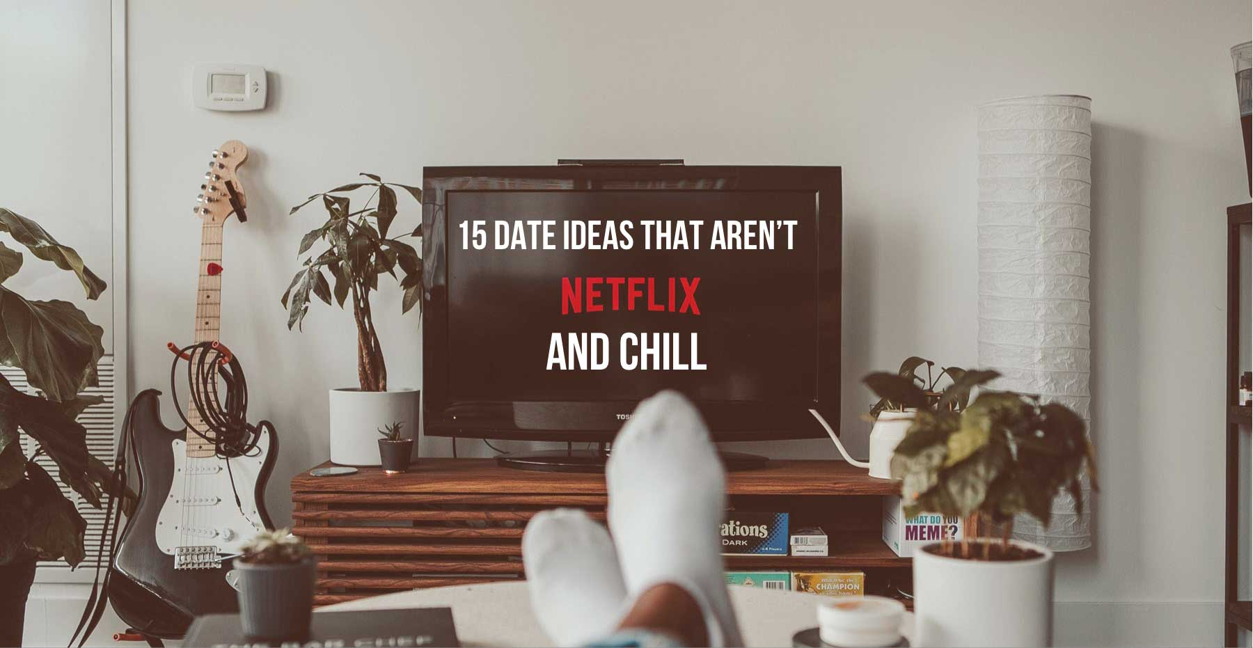15-Date-Ideas-That-Aren't-Netflix-and-Chill-TheHopeLine