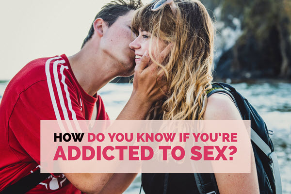 How do you know you're addicted to sex TheHopeLine