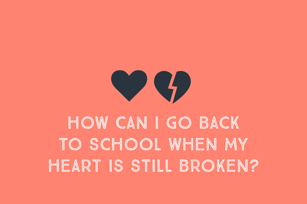 sad from a broken heart How Can I Go Back to School When My Heart Is Still Broken TheHopeLine