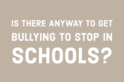 Is There Any Way to Get Bullying to Stop in Schools?