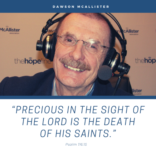 """Precious in the sight of the Lord is the death of his saints"