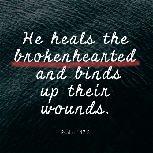 """He heals the brokenhearted and binds up their wounds."""