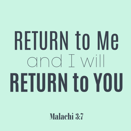 """""""Ever since the time of your ancestors you have turned away from my decrees and have not kept them. Return to me, and I will return to you,"""" says the LORD Almighty."""""""