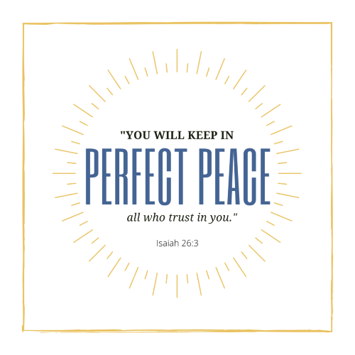 """""""You will keep in perfect peace all who trust in you."""""""