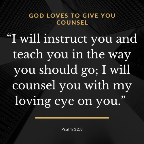 """""""I will instruct you and teach you in the way you should go; I will counsel you with my loving eye on you."""""""