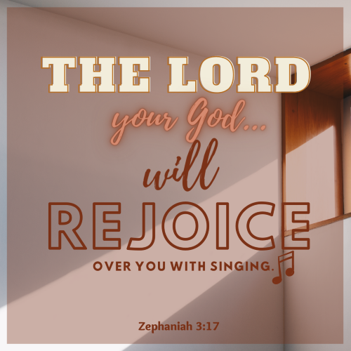"""""""The LORD your God is with you, the Mighty Warrior who saves. He will take great delight in you; in his love he will no longer rebuke you, but will rejoice over you with singing."""""""