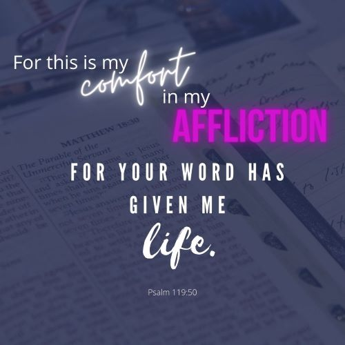 """""""This is my comfort in my affliction, For Your word has given me life."""""""